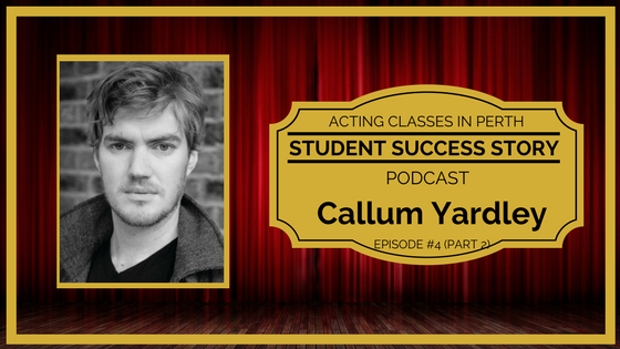 Acting Classes In Perth - Callum Yardley (Part 2)