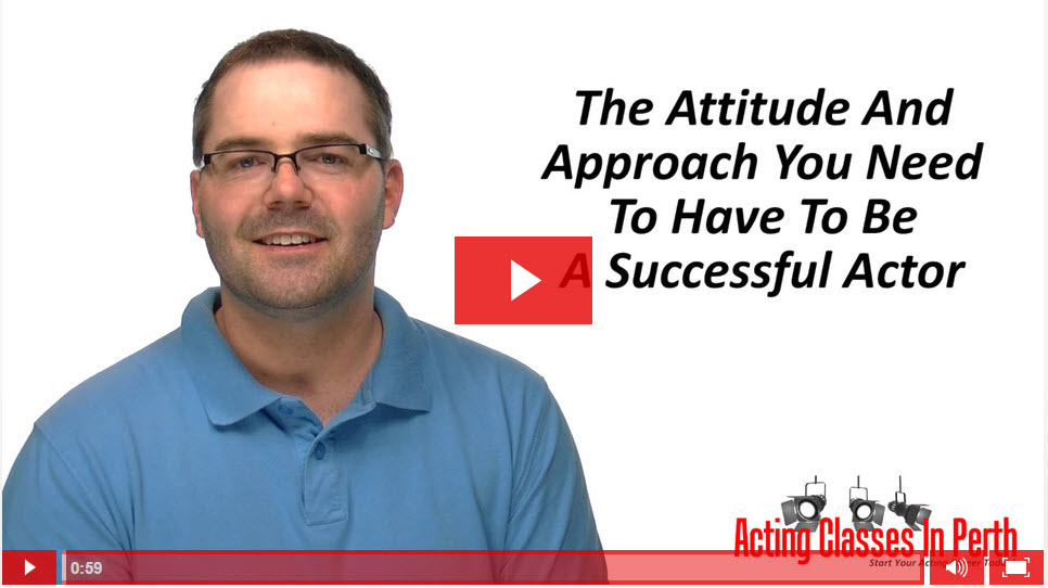 FREE Online Acting Classes & Tips: The Attitude And Approach You Need To Have To Be A Successful Actor