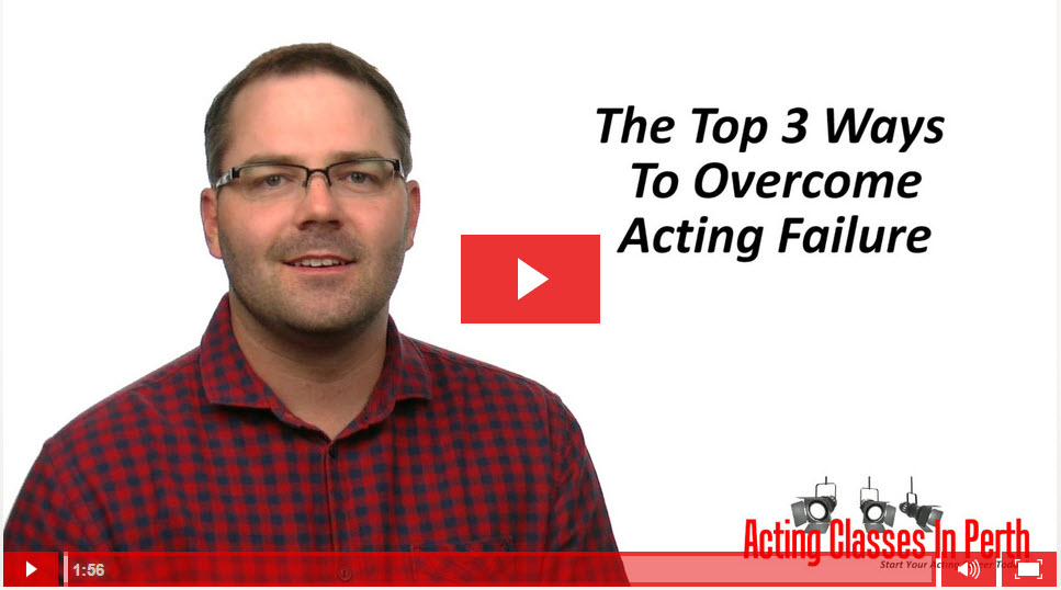 FREE Online Acting Classes & Tips: The Top 3 Ways To Overcome Acting Failure
